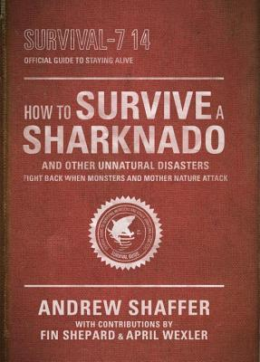 How to Survive a Sharknado and Other Unnatural Disasters: Fight Back When Monsters and Mother Nature Attack Book Cover