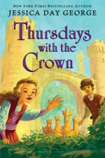 Thursdays With The Crown by Jessica Day George | Book Review