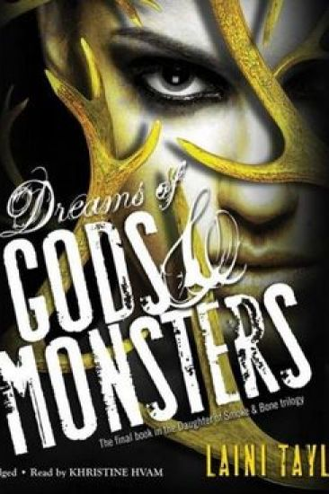 Audiobook Review – Dreams of Gods & Monsters (Daughter of Smoke & Bone #3) by Laini Taylor