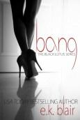 Bang (Black Lotus #1) by E.K. Blair