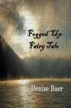 Fogged Up Fairy Tale by Denise Baer