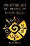 Whisperings of the Dragon; Shamanic techniques to awaken your... by Lujan Matus