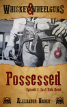 Possessed Episode 2: Last Ride Home (Whiskey & Wheelguns: Possessed, #2)