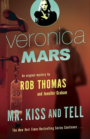 Veronica Mars: Mr. Kiss and Tell by Rob Thomas & Jennifer Graham Review – More LoVe