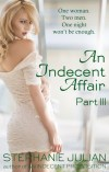 An Indecent Affair Part III by Stephanie Julian
