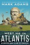 Meet Me in Atlantis: My Quest to Find the 2,500-Year-Old Sunken City