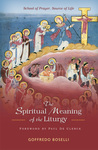 The Spiritual Meaning of the Liturgy: School of Prayer, Source of Life