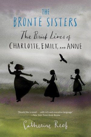 The Brontë Sisters: The Brief Lives of Charlotte, Emily, and Anne by Catherine Reef | Featured Book of the Day | wearewordnerds.com