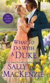 What to Do with a Duke by Sally MacKenzie