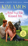 And Then He Kissed Me (White Pine, #2)