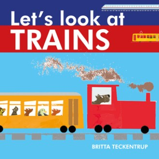 Let's Look at Trains by Britta Teckentrup