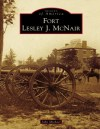 Images of America - Fort Lesley J. McNair by John Michael