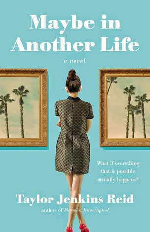 REVIEW:  Maybe in Another Life by Taylor Jenkins Reid