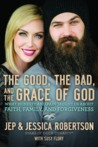 The Good, the Bad, and the Grace of God: What Honesty and Pain Taught Us about Faith, Family, and Forgiveness