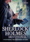 A Sherlock Holmes Devotional: Uncovering the Mysteries of God