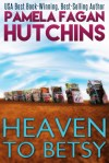 Heaven to Betsy by Pamela Fagan Hutchins