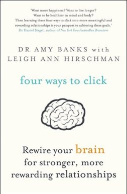Four Ways to Click: Rewire your brain for stronger, more rewarding relationships