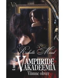 Viimne ohver. Vampiiride akadeemia 6. raamatu 1. osa