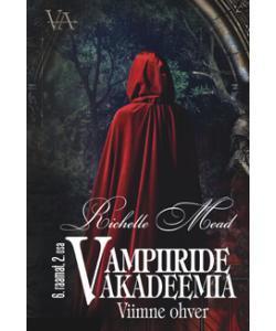 Viimne ohver. Vampiiride akadeemia 6. raamatu 2. osa
