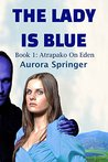 The Lady is Blue: Book 1: Atrapako On Eden