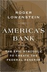 America's Bank: The Epic Struggle to Create the Federal Reserve
