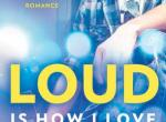 ARC Review: Loud is How I Love You by Mercy Brown
