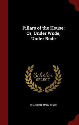 Pillars of the House; Or, Under Wode, Under Rode