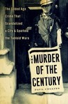 The Murder of the Century: The Gilded Age Crime that Scandalized a City and Sparked the Tabloid Wars