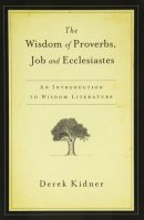 The Wisdom of Proverbs, Job, and Ecclesiastes: An Introduction to Wisdom Literature