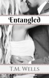 Entangled by T.M.  Wells
