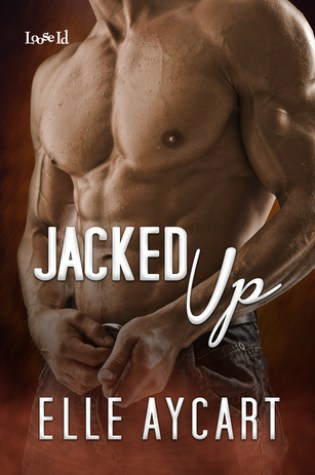 RELEASE BLITZ:  Jacked Up by Elle Ayecart