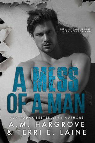 BLOG TOUR:  A Mess of a Man by Terri E. Laine & A.M. Hargrove