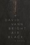 Bright Air Black: A Novel