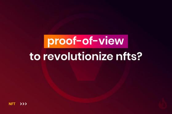Will Verasity's Proof-Of-View Revolutionize The NFT Market?
