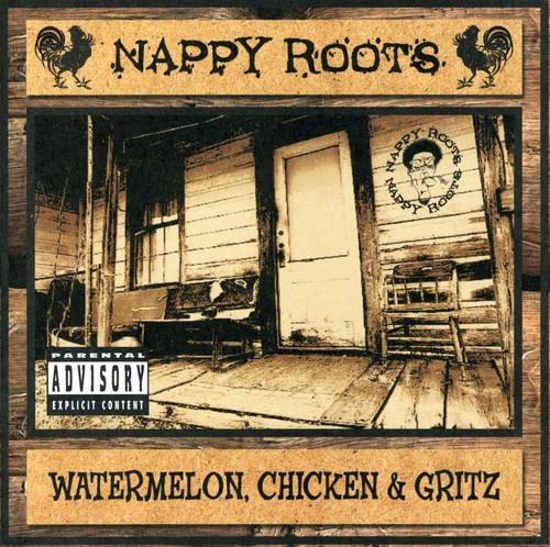 Nappy Roots ~ Watermelon Chicken & Gritz