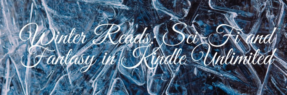 Winter Reads: Sci-Fi and Fantasy in Kindle Unlimited