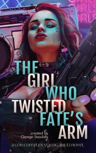 The Girl Who Twisted Fate's Arm by George Saoulidis