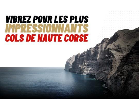 VIBREZ POUR LES PLUS IMPRESSIONNANTS COLS DE HAUTE CORSE
