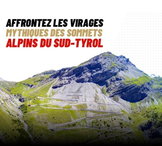 AFFRONTEZ LES VIRAGES MYTHIQUES DES SOMMETS ALPINS DU SUD TYROL