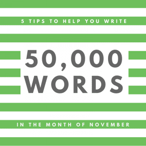 5 NanoWriMo Tips to Help You Write 50,000 Words in November