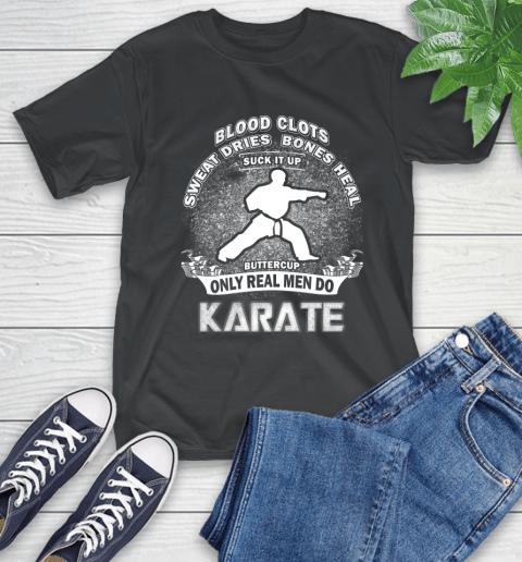 Sweat Dries Bones Heal Suck It Up Only Real Men Do Karate T-Shirt