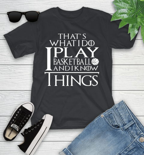 That's What I Do I Play Basketball And I Know Things Youth T-Shirt
