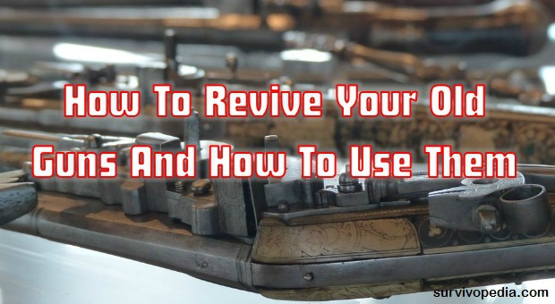 How To Revive Old Guns