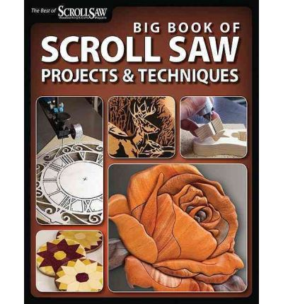 Big Book of Scroll Saw Woodworking: More Than 60 Projects and ...