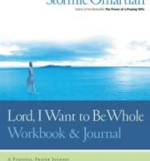 Lord, I Want to be Whole: A Personal Prayer Journey