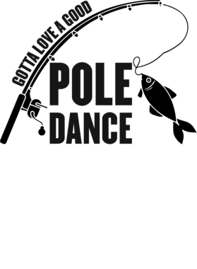 Download Gotta Love A Good Pole Dance Fishing Funny T Shirt