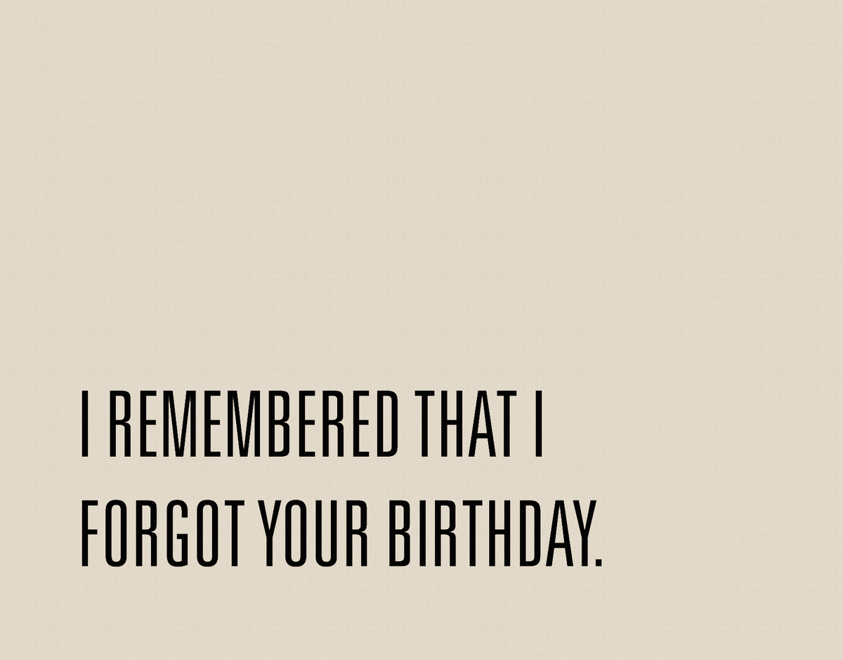 I Remembered That I Forgot Your Birthday By 9spotmonk Postable