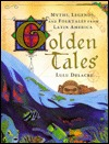 Golden Tales: Myths, Legends, and Folktales from Latin America