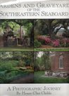Gardens and Graveyards of the Southeastern Seaboard: A Photographic Journey