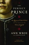 The Perfect Prince: The Mystery of Perkin Warbeck and His Quest for the Throne of England